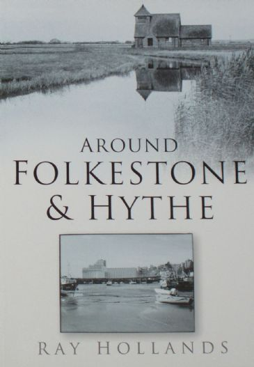 Around Folkestone & Hythe, by Ray Hollands